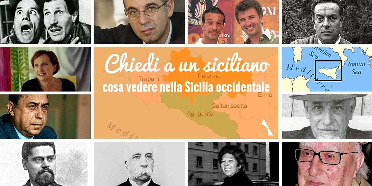 Questa immagine mostra alcuni personaggi famosi nati nella zona occidentale della SIcilia e la frase chiedi a un siciliano quali sono le cose da vedere nella Sicilia occidentale.
