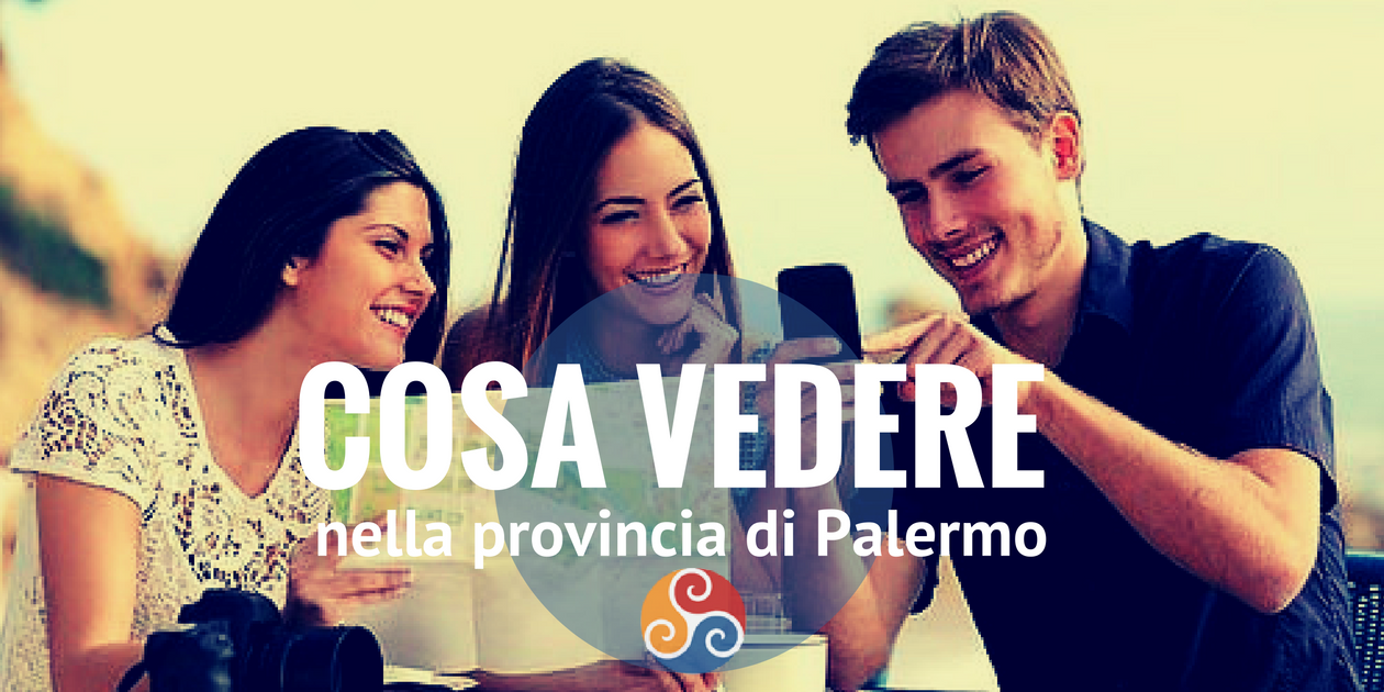 Questa immagine mostra giovani turisti e la scritta Cosa vedere nella provincia di Palermo